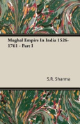 Mughal Empire in India 1526-1761 - Part I