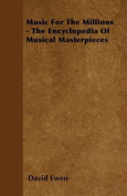 Music for the Millions - The Encyclopedia of Musical Masterpieces