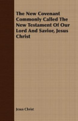 The New Covenant Commonly Called The New Testament Of Our Lord And Savior, Jesus Christ
