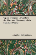 Opera Synopses - A Guide to the Plots and Characters of the Standard Operas