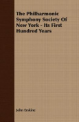 The Philharmonic Symphony Society of New York - Its First Hundred Years