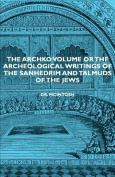 The Archko Volume or the Archeological Writings of the Sanhedrim and Talmuds of the Jews