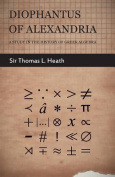 Diophantus of Alexandria - A Study in the History of Greek Algebra