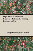 High Spots in the Andes Peruvian - Letters of a Mining Engineer's Wife