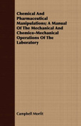 Chemical and Pharmaceutical Manipulations; A Manual of the Mechanical and Chemico-Mechanical Operations of the Laboratory