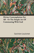 Divine Contemplation for All - Or the Simple Art of Communing with God
