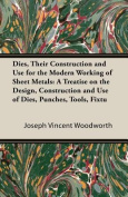 Dies, Their Construction and Use for the Modern Working of Sheet Metals