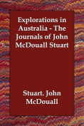 Explorations in Australia - The Journals of John McDouall Stuart