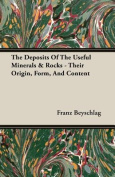 The Deposits of the Useful Minerals & Rocks - Their Origin, Form, and Content