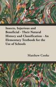 Insects, Injurious and Beneficial - Their Natural History and Classification - An Elementary Textbook for the Use of Schools