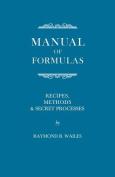 Manual of Formulas - Recipes, Methods & Secret Processes