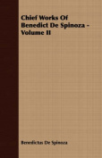 Chief Works of Benedict de Spinoza - Volume II