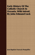 Early History of the Catholic Church in Oceania. with Introd. by John Edmund Luck