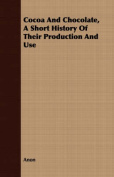 Cocoa and Chocolate, a Short History of Their Production and Use