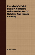 Everybody's Paint Book; A Complete Guide to the Art of Outdoor and Indoor Painting