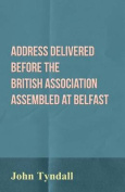 Address Delivered Before the British Association Assembled at Belfast