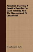 American Dairying; A Practical Treatise on Dairy Farming and the Management of Creameries