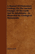 A Manual of Elementary Geology, Or, the Ancient Changes of the Earth and Its Inhabitants