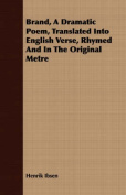 Brand, a Dramatic Poem, Translated Into English Verse, Rhymed and in the Original Metre