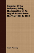 Inquiries of an Emigrant; Being the Narrative of an English Farmer from the Year 1824 to 1830