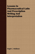 Lessons in Pharmaceutical Latin and Prescription Writing and Interpretation