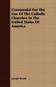 Ceremonial for the Use of the Catholic Churches in the United States of America