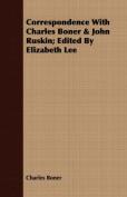 Correspondence with Charles Boner & John Ruskin; Edited by Elizabeth Lee
