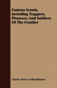 Famous Scouts, Including Trappers, Pioneers, and Soldiers of the Frontier