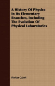 A History of Physics in Its Elementary Branches, Including the Evolution of Physical Laboratories