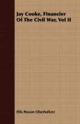 Jay Cooke, Financier of the Civil War, Vol II
