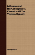 Jefferson and His Colleagues; A Chronicle of the Virginia Dynasty