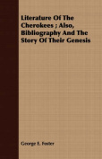 Literature of the Cherokees; Also, Bibliography and the Story of Their Genesis