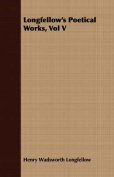 Longfellow's Poetical Works, Vol V
