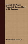 Memoir of Pierre Toussaint, Born a Slave in St. Domingo