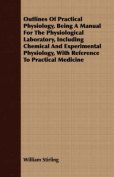 Outlines of Practical Physiology, Being a Manual for the Physiological Laboratory, Including Chemical and Experimental Physiology, with Reference to P