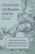 A Practical Treatise on the Management of Fruit Trees; With Descriptive Lists of the Most Valuable Fruits for General Cultivation; Adapted to the Inte