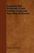 Jacquards And Harnesses - Card-Cutting, Lacing And Repeating Mechanism