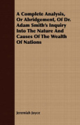 A Complete Analysis, or Abridgement, of Dr. Adam Smith's Inquiry Into the Nature and Causes of the Wealth of Nations