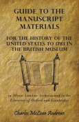 Guide to the Manuscript Materials for the History of the United States to 1783 in the British Museum, in Minor London Archives and in the Libraries of