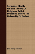 Sermons, Chiefly on the Theory of Religious Belief, Preached Before the University of Oxford