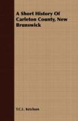 A Short History of Carleton County, New Brunswick