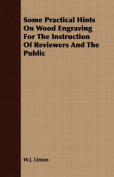 Some Practical Hints on Wood Engraving for the Instruction of Reviewers and the Public