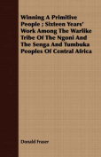 Winning a Primitive People; Sixteen Years' Work Among the Warlike Tribe of the Ngoni and the Senga and Tumbuka Peoples of Central Africa