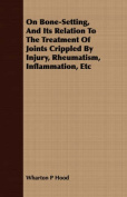 On Bone-Setting, and Its Relation to the Treatment of Joints Crippled by Injury, Rheumatism, Inflammation, Etc