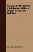 Passages in the Life of a Soldier; Or, Military Service in the East and West