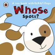 Whose... Spots? [Board book]