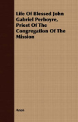 Life of Blessed John Gabriel Perboyre, Priest of the Congregation of the Mission