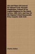 Life and Times of General Sir Edward Cecil, Viscount Wimbledon, Colonel of an English Regiment in the Dutch Service, 1605-1631, and One of His Majesty