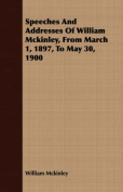 Speeches and Addresses of William McKinley, from March 1, 1897, to May 30, 1900