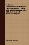 Letters and Correspondence During His Life in the English Church, with a Brief Autobiography. Edited, at Cardinal Newman's Request